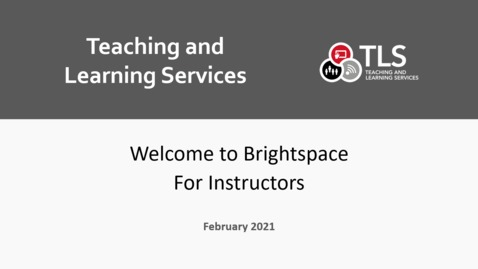 Thumbnail for entry Welcome to Brightspace for Instructors (TLS Media Channel)