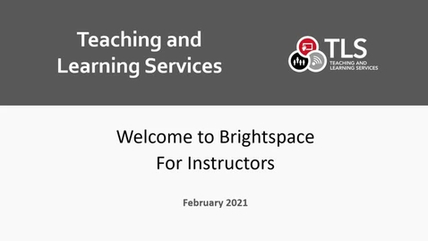 Thumbnail for entry Welcome to Brightspace for Instructors (TLS Channel)
