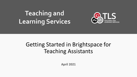 Thumbnail for entry Getting Started in Brightspace for Teaching Assistants