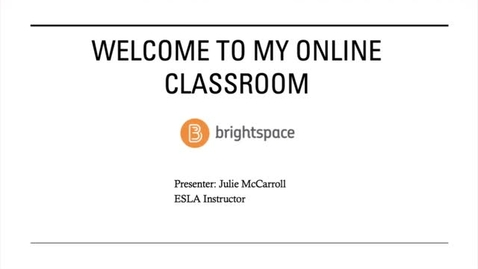 Thumbnail for entry Welcome to My Brightspace Classroom  -- Julie McCarroll