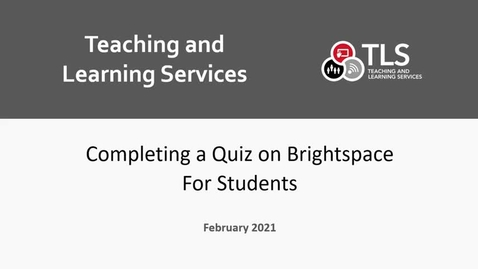 Thumbnail for entry Completing a Quiz on Brightspace for Students (TLS Media Channel)