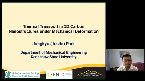 Thumbnail for entry Jungkyu (Justin) Park - Thermal Transport in 3D Carbon Nanostructures under Mechanical Deformation