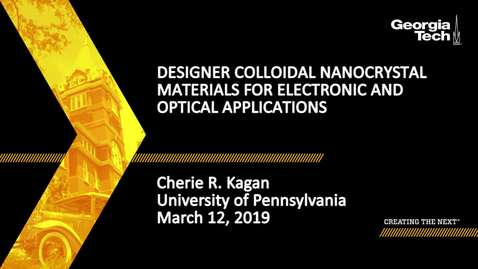 Thumbnail for entry Cherie R. Kagan - Designer Colloidal Nanocrystal Materials for Electronic and Optical Applications
