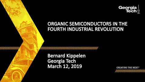 Thumbnail for entry Bernard Kippelen - Organic Semiconductors in the Fourth Industrial Revolution