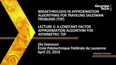 Thumbnail for entry Ola Svensson - Lecture 3: A constant-factor approximation algorithm for asymmetric TSP