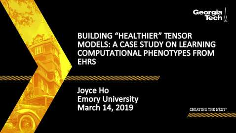 "Thumbnail for entry Joyce Ho - Building ""Healthier"" Tensor Models: A Case Study on learning computational phenotypes from EHRs"