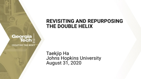Thumbnail for entry Taekjip Ha - Revisiting and Repurposing the Double Helix