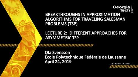 Thumbnail for entry Ola Svensson - Lecture 2:  Different approaches for asymmetric TSP