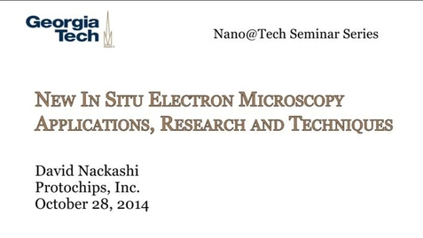 Thumbnail for entry New In Situ Electron Microscopy Applications, Research and Techniques - David Nackashi