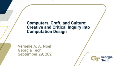 Thumbnail for entry Vernelle A. A. Noel - Computers, Craft, and Culture: Creative and Critical Inquiry into Computation Design