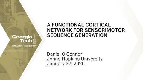 Thumbnail for entry Daniel O'Connor - A Functional Cortical Network for Sensorimotor Sequence Generation