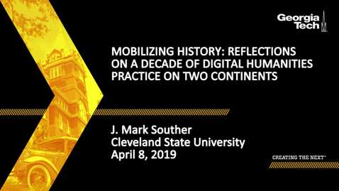 Thumbnail for entry J. Mark Souther - Mobilizing History: Reflections on a Decade of Digital Humanities Practice on Two Continents