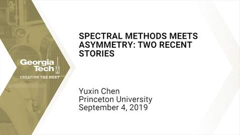 Thumbnail for entry Yuxin Chen - Spectral Methods Meets Asymmetry: Two Recent Stories