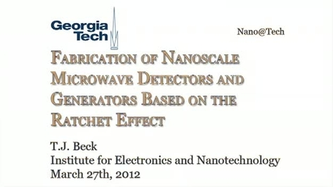 Thumbnail for entry Fabrication of Nanoscale Microwave Detectors and Generators Based on the Ratchet Effect - T.J. Beck