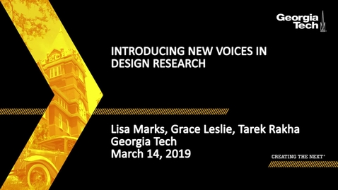 Thumbnail for entry Lisa Marks, Grace Leslie, Tarek Rakha - Introducing New Voices in Design Research