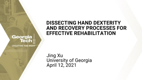 Thumbnail for entry Jing Xu - Dissecting hand dexterity and recovery processes for effective rehabilitation