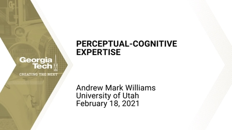 Thumbnail for entry Andrew Mark Williams - Perceptual-Cognitive Expertise