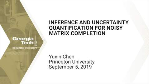Thumbnail for entry Yuxin Chen  - Inference and Uncertainty Quantification for Noise Matrix Completion