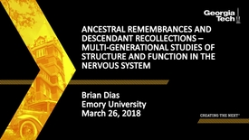 Thumbnail for entry Ancestral Remembrances and Descendant Recollections – Multi-generational Studies of Structure and Function in the Nervous System - Brian Dias