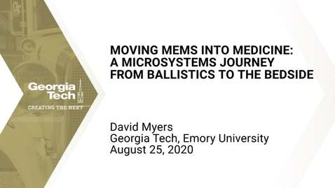Thumbnail for entry David Myers  - Moving MEMS into Medicine: A Microsystems Journey From Ballistics to the Bedside