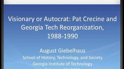 Thumbnail for entry August Giebelhaus - Visionary or Autocrat: Pat Crecine and Georgia Tech Reorganization, 1988-1990