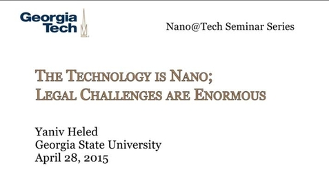 Thumbnail for entry The Technology is Nano: Legal Challenges are Enormous - Yaniv Heled