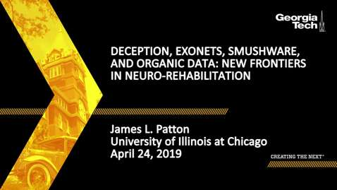 Thumbnail for entry James L. Patton - Deception, ExoNets, SmushWare, and Organic Data: New Frontiers In Neuro-Rehabilitation