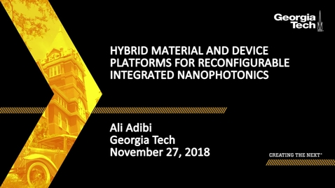 Thumbnail for entry Ali Adibi - Hybrid Material and Device Platforms for Reconfigurable Integrated Nanophotonics