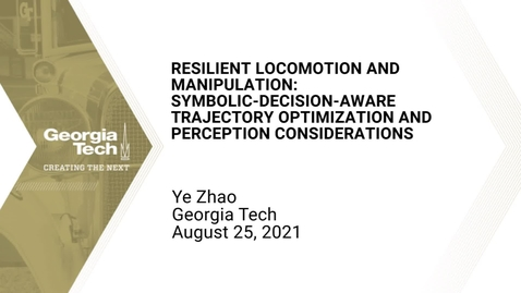 Thumbnail for entry Ye Zhao - Resilient Locomotion and Manipulation: Symbolic-Decision-Aware Trajectory Optimization and Perception Considerations