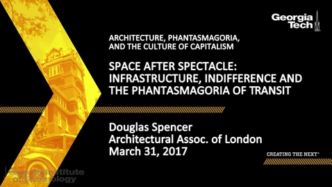 Thumbnail for entry Space After Spectacle: Infrastructure, Indifference and the Phantasmagoria of Transit - Douglas Spencer