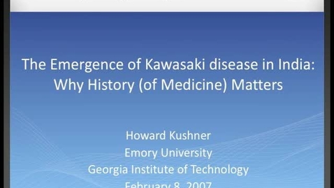 Thumbnail for entry Howard Kushner - The Emergence of Kawasaki Disease in India: Why History (of Medicine) Matters