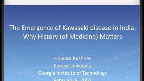 Thumbnail for entry Howard Kushner - The Emergence of Kawasaki Disease in India: Why History (of Medicine) Matters