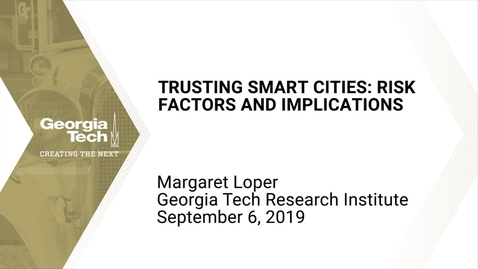 Thumbnail for entry Margaret Loper - Trusting Smart Cities: Risk Factors and Implications