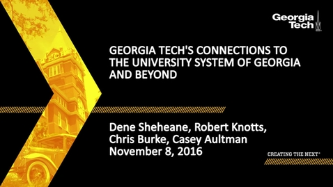 Thumbnail for entry Georgia Tech's connections to the University System of GA & Beyond - Dene Sheheane, Robert Knotts, Chris Burke, Casey Aultman