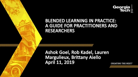 Thumbnail for entry Ashok Goel, Rob Kadel, Lauren Margulieux, Brittany Aiello - Blended Learning in Practice: A Guide for Practitioners and Researchers
