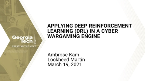 Thumbnail for entry Ambrose Kam - Applying Deep Reinforcement Learning (DRL) in a Cyber Wargaming Engine