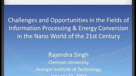 Thumbnail for entry Rajendra Singh - Challenges and Opportunities in the Fields of Information Processing & Energy Conversion in the Nano World of the 21st Century