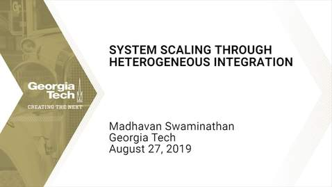 Thumbnail for entry Madhavan Swaminathan - System Scaling through Heterogeneous Integration