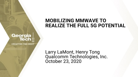 Thumbnail for entry Henry Tong, Larry LaMont - Mobilizing mmWave to Realize the Full 5G Potential