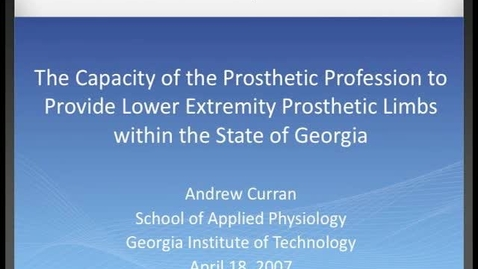 Thumbnail for entry Andrew Curran - The Capacity of the Prosthetic Profession to Provide Lower Extremity Prosthetic Limbs within the State of Georgia