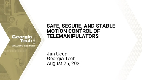 Thumbnail for entry Jun Ueda - Safe, Secure, and Stable Motion Control of Telemanipulators