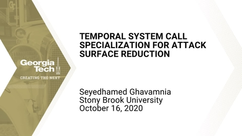 Thumbnail for entry Seyedhamed Ghavamnia - Temporal System Call Specialization for Attack Surface Reduction