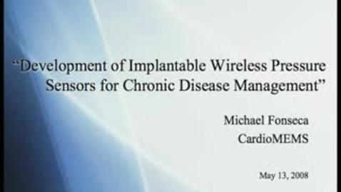 Thumbnail for entry Development of Implantable Wireless Pressure Sensors for Chronic Disease Management - Michael Fonseca