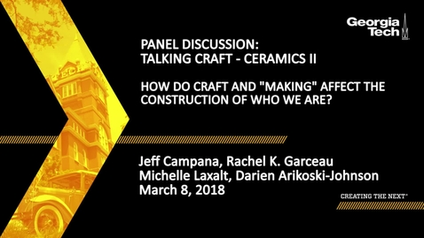 "Thumbnail for entry Panel Discussion: Talking Craft - Ceramics II How do craft and ""making"" affect the construction of who we are?"