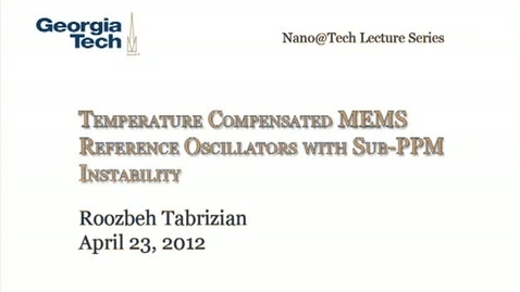 Thumbnail for entry Temperature Compensated MEMS Reference Oscillators with Sub-PPM Instability - Roozbeh Tabrizian
