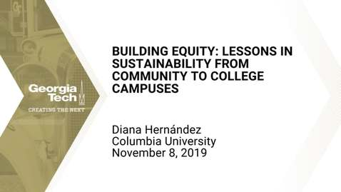 Thumbnail for entry Diana Hernández - Building Equity: Lessons in Sustainability from Community to College Campuses