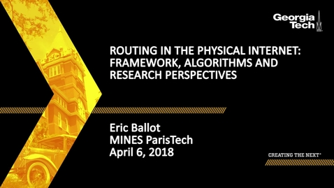 Thumbnail for entry Routing in the Physical Internet: Framework, Algorithms and Research Perspectives - Eric Ballot