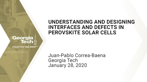 Thumbnail for entry Juan-Pablo Correa-Baena - Understanding and Designing Interfaces and Defects in Perovskite Solar Cells