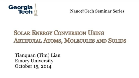 Thumbnail for entry Solar Energy Conversion Using Artificial Atoms, Molecules and Solids - Tianquan (Tim) Lian