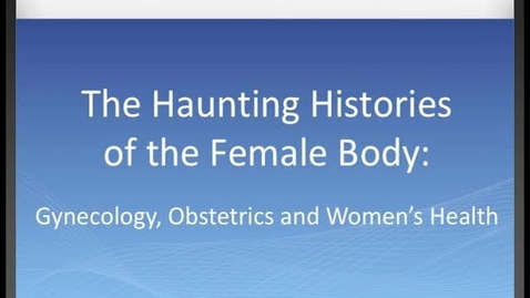 Thumbnail for entry Haunting Histories of the Female Body: Introduction of Panel II